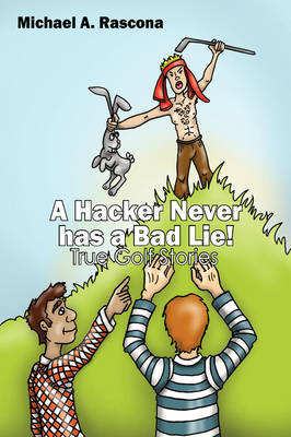 A Hacker Never Has a Bad Lie!: True Golf Stories