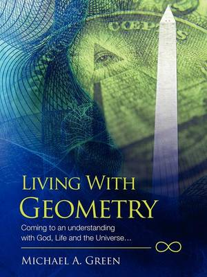 Living with Geometry: Coming to an Understanding with God, Life and the Universe...