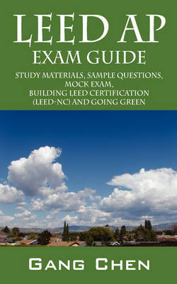 LEED AP Exam Guide: Study Materials, Sample Questions, Mock Exam, Building LEED Certification