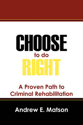 Choose to Do Right: A Proven Path to Criminal Rehabilitation