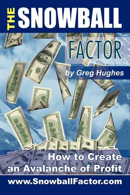 The Snowball Factor: How to Create an Avalanche of Profit