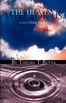 The Heavens Weep for Us: And Other Stories