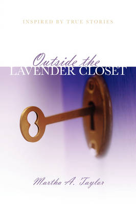 Outside the Lavender Closet: Inspired by True Stories