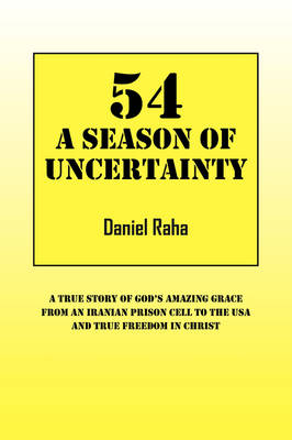 54 a Season of Uncertainty: A True Story of God's Amazing Grace from an Iranian Prison Cell to the USA and True Freedom in Christ