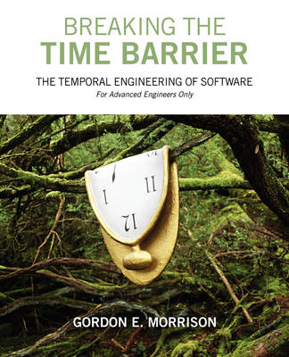 Breaking the Time Barrier: The Temporal Engineering of Software-For Advanced Engineers Only