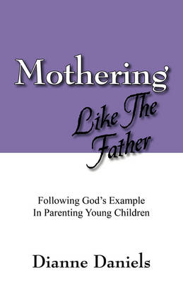 Mothering Like the Father: Following God's Example in Parenting Young Children