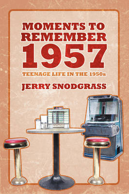 Moments to Remember 1957: Teenage Life in the 1950s