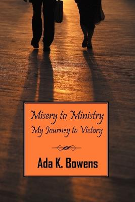 Misery to Ministry: My Journey to Victory