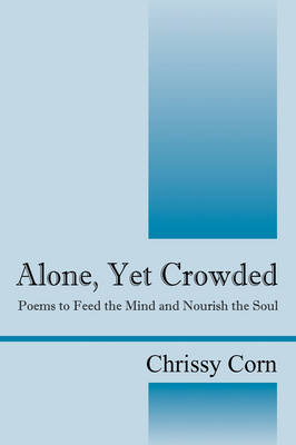 Alone, Yet Crowded: Poems to Feed the Mind and Nourish the Soul