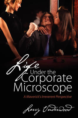 Life Under the Corporate Microscope: A Maverick's Irreverent Perspective