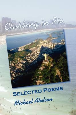 Clubbing in Rio: Selected Poems