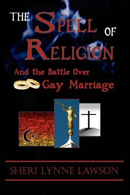 The Spell of Religion: And the Battle Over Gay Marriage
