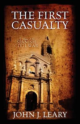 The First Casualty: A Saga of the Spanish Civil War