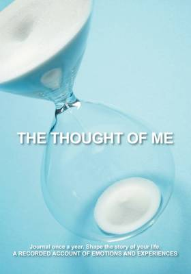 The Thought of Me: Journal Once a Year. Shape the Story of Your Life: A Recorded Account of Emotions and Experiences