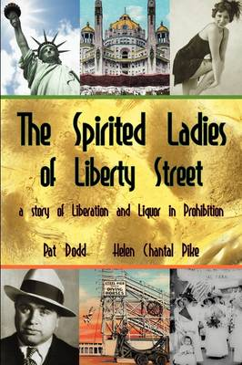 The Spirited Ladies of Liberty Street: A Story of Liberation and Liquor in Prohibition