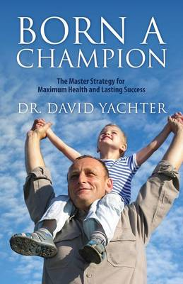 Born a Champion: The Master Strategy for Maximum Health and Lasting Success