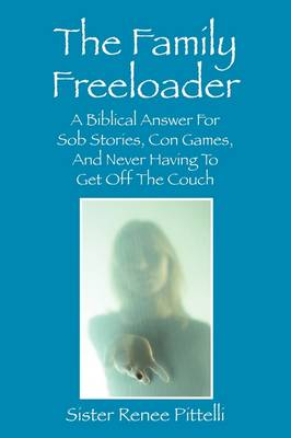 The Family Freeloader: A Biblical Answer for Sob Stories, Con Games, and Never Having to Get Off the Couch