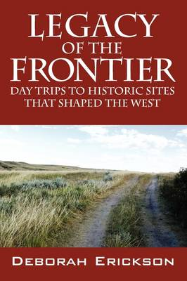 Legacy of the Frontier: Day Trips to Historic Sites That Shaped the West