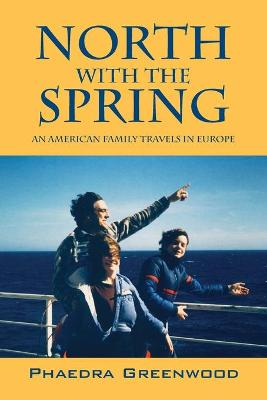 North with the Spring: An American Family Travels in Europe
