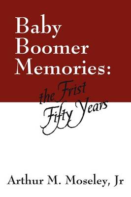 Baby Boomer Memories: The First Fifty Years