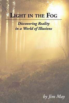 Light in the Fog: Discovering Reality in a World of Illusions