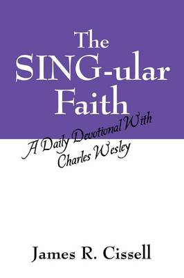 The Sing-Ular Faith: A Daily Devotional with Charles Wesley