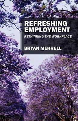 Refreshing Employment: Rethinking the Workplace