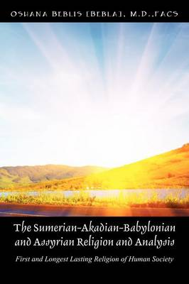 The Sumerian-Akadian-Babylonian and Assyrian Religion and Analysis: First and Longest Lasting Religion of Human Society.