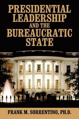 Presidential Leadership and the Bureaucratic State