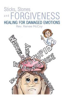 Sticks, Stones and Forgiveness: Healing for Damaged Emotions