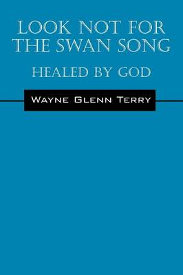 Look Not for the Swan Song: Healed by God