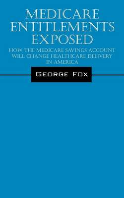 Medicare Entitlements Exposed: How the Medicare Savings Account Will Change Healthcare Delivery in America