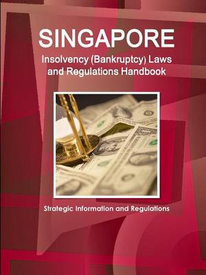 Singapore Insolvency (Bankruptcy) Laws and Regulations Handbook - Strategic Information and Regulations