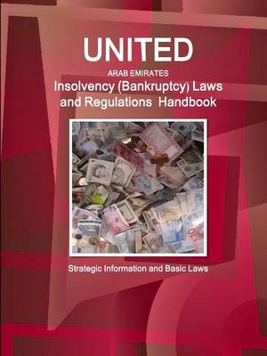 United Arab Emirates Insolvency (Bankruptcy) Laws and Regulations Handbook - Strategic Information and Basic Laws