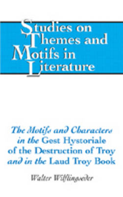 The Motifs and Characters in the Gest Hystoriale of the Destruction of Troy and in the Laud Troy Book