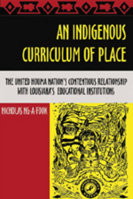 An Indigenous Curriculum of Place: The United Houma Nation's Contentious Relationship with Louisiana's Educational Institutions