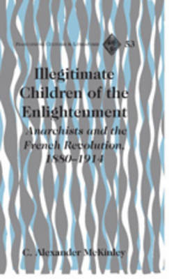Illegitimate Children of the Enlightenment: Anarchists and the French Revolution, 1880-1914