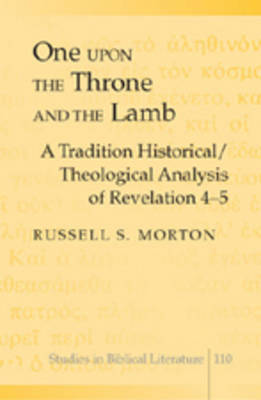 One Upon the Throne and the Lamb: A Tradition Historical/Theological Analysis of Revelation 4-5