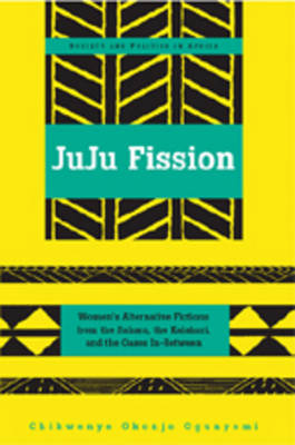Juju Fission: Women's Alternative Fictions from the Sahara, the Kalahari, and the Oases In-between