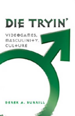 Die Tryin': Videogames, Masculinity, Culture