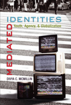 Mediated Identities: Youth, Agency, and Globalization