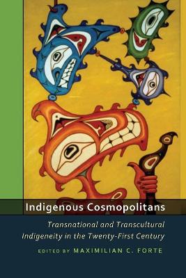 Indigenous Cosmopolitans: Transnational and Transcultural Indigeneity in the Twenty-First Century