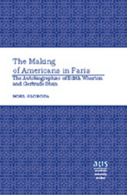 The Making of Americans in Paris: The Autobiographies of Edith Wharton and Gertrude Stein