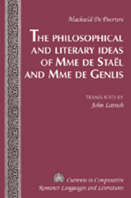 The Philosophical and Literary Ideas of Mme De Staeel and of Mme De Genlis