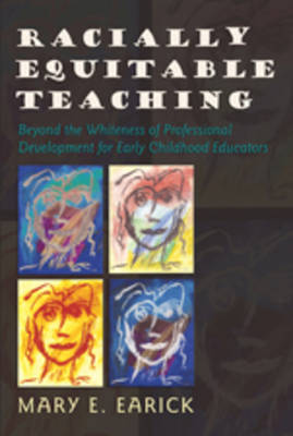 Racially Equitable Teaching: Beyond the Whiteness of Professional Development for Early Childhood Educators