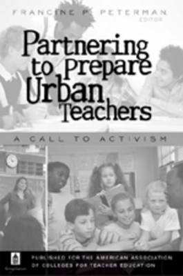 Partnering to Prepare Urban Teachers: A Call to Activism