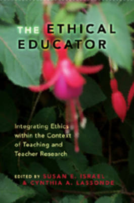 Ethical Educator: Integrating Ethics within the Context of Teaching and Teacher Research