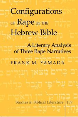 Configurations of Rape in the Hebrew Bible: A Literary Analysis of Three Rape Narratives
