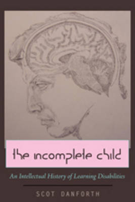 The Incomplete Child: An Intellectual History of Learning Disabilities