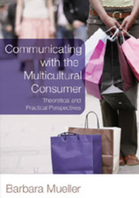 Communicating with the Multicultural Consumer: Theoretical and Practical Perspectives
